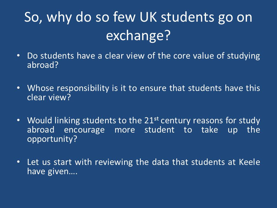 So, why do so few UK students go on exchange? Do students have a clear view of the core value of studying abroad? Whose responsibility is it to ensure