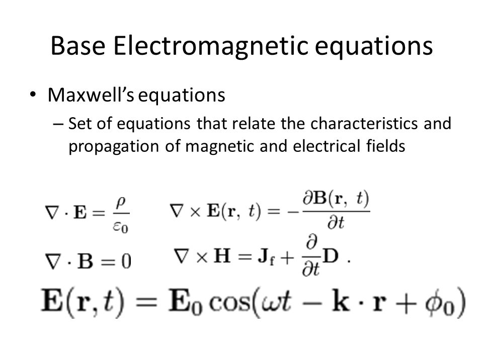 Base Electromagnetic equations Maxwell's equations – Set of equations that relate the characteristics and propagation of magnetic and electrical fields