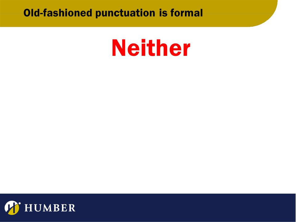 Old-fashioned punctuation is formal Neither