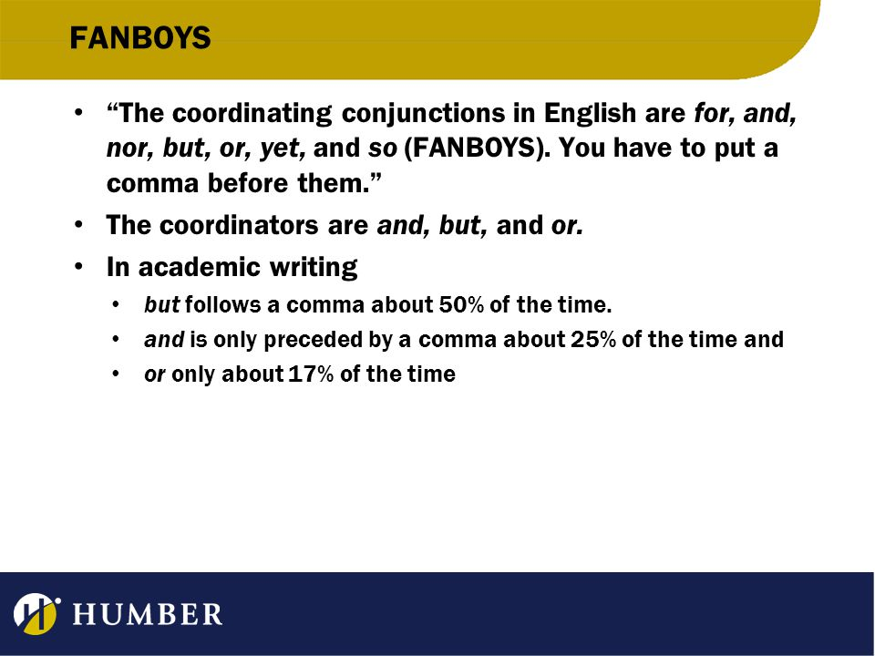 FANBOYS The coordinating conjunctions in English are for, and, nor, but, or, yet, and so (FANBOYS).