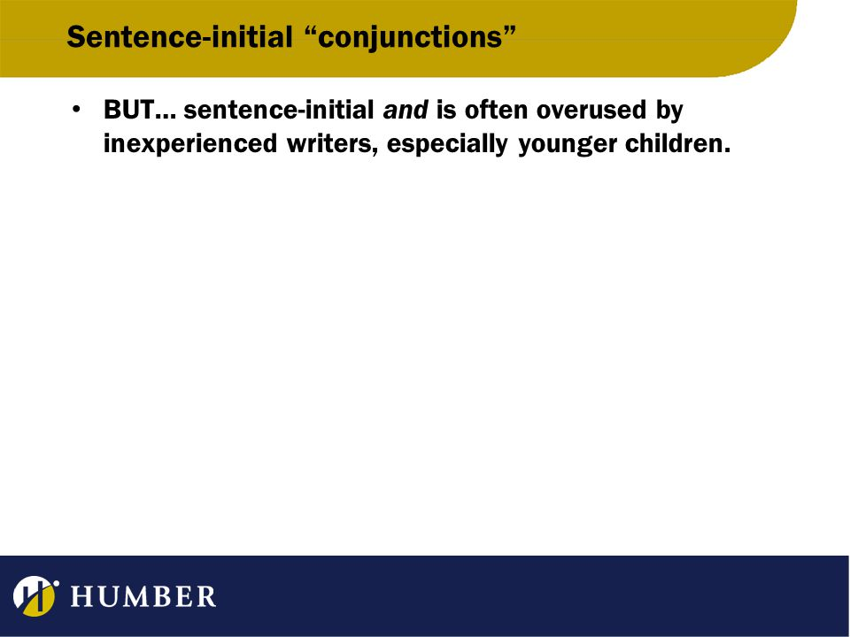 Sentence-initial conjunctions BUT… sentence-initial and is often overused by inexperienced writers, especially younger children.
