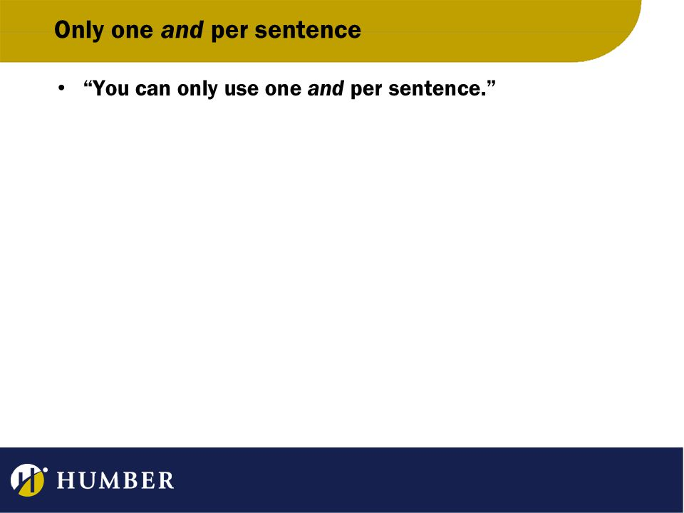 Only one and per sentence You can only use one and per sentence.