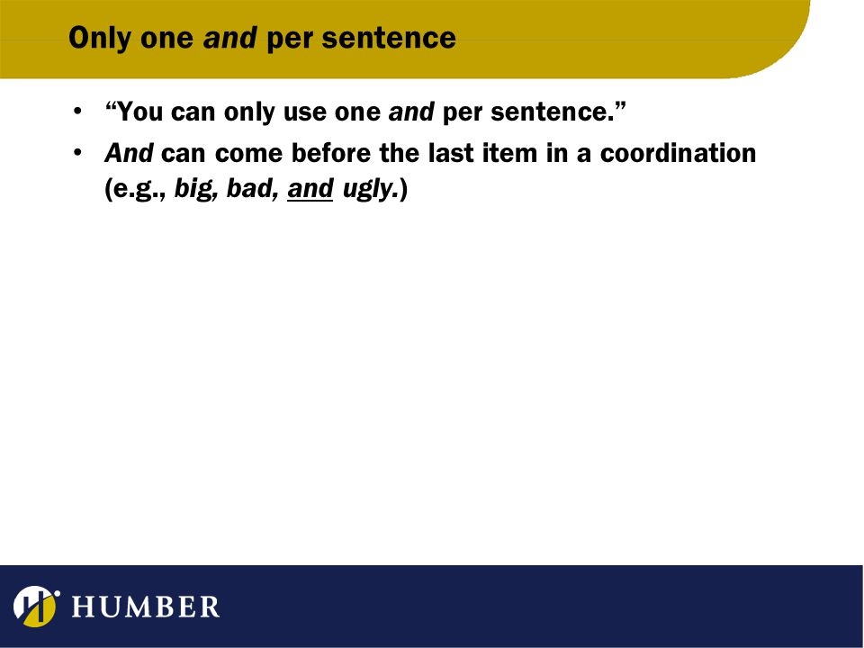 Only one and per sentence You can only use one and per sentence. And can come before the last item in a coordination (e.g., big, bad, and ugly.)