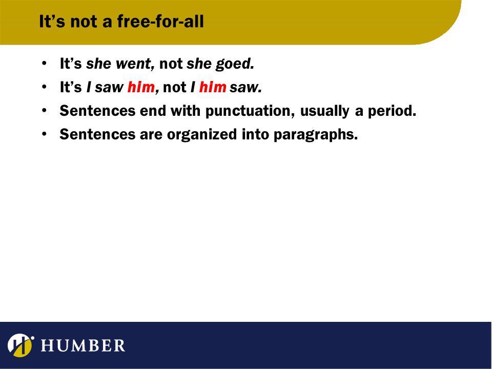 It's not a free-for-all It's she went, not she goed.