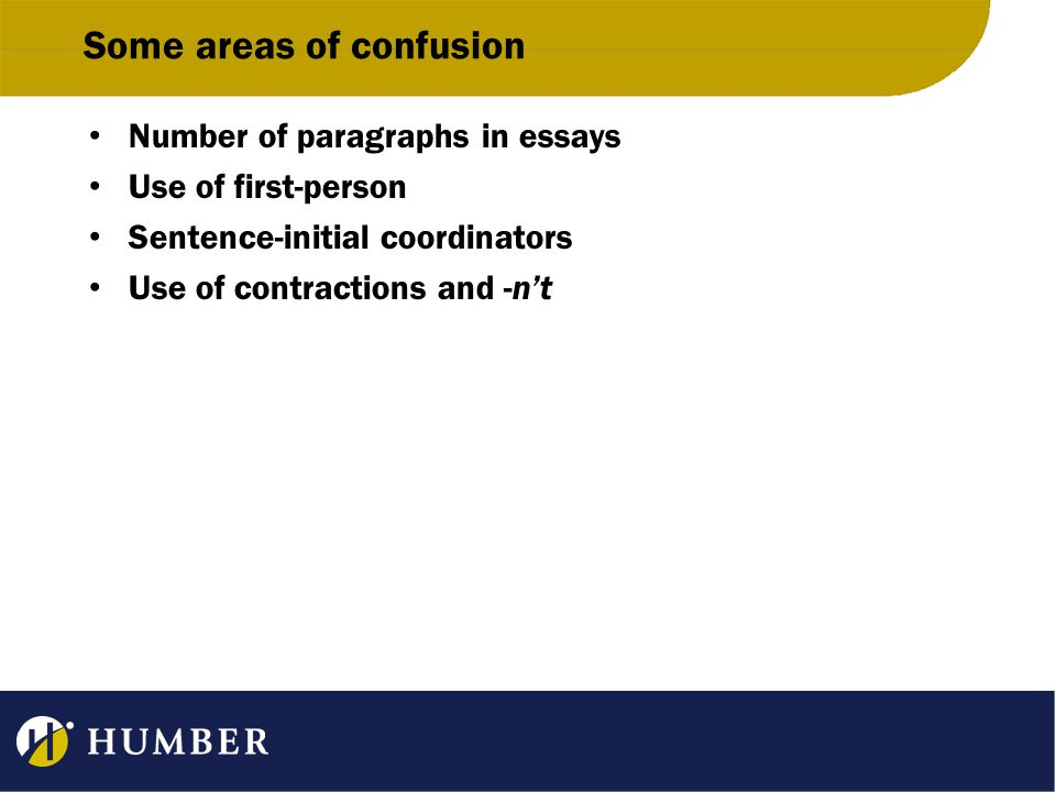 Some areas of confusion Number of paragraphs in essays Use of first-person Sentence-initial coordinators Use of contractions and -n't