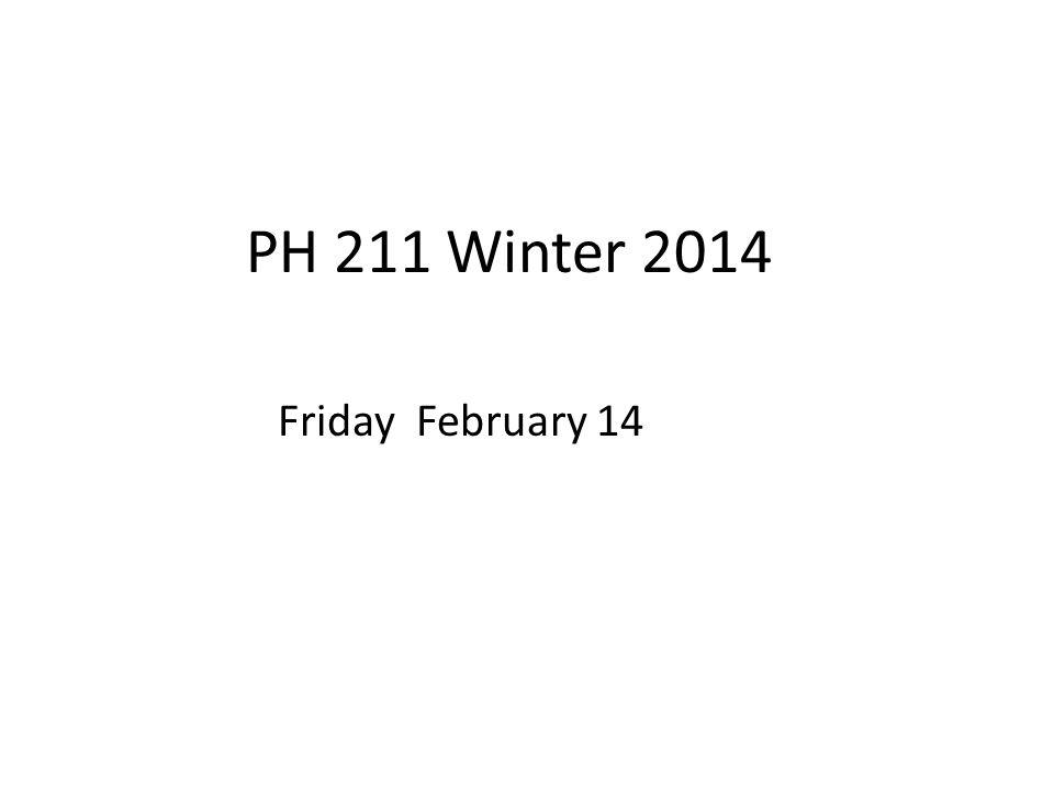 PH 211 Winter 2014 Friday February 14