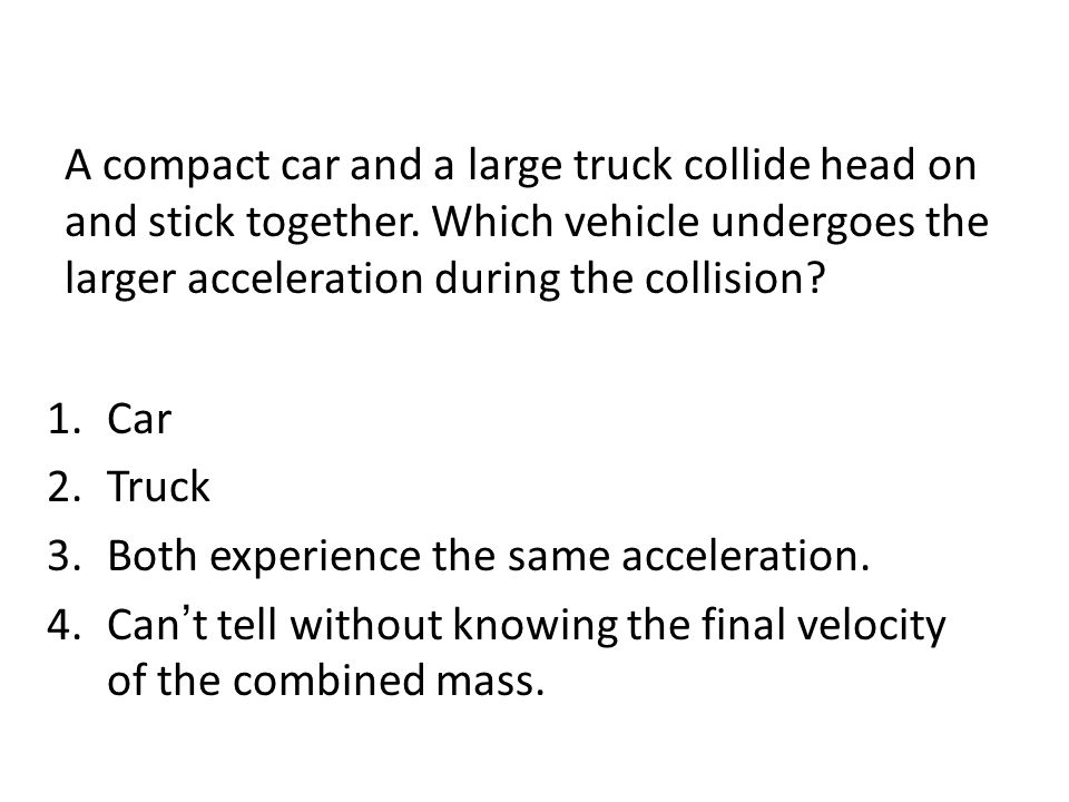A compact car and a large truck collide head on and stick together.
