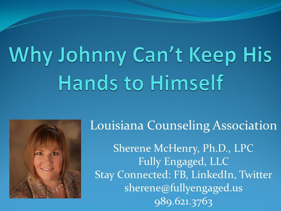 Louisiana Counseling Association Sherene McHenry, Ph.D., LPC Fully Engaged, LLC Stay Connected: FB, LinkedIn, Twitter sherene@fullyengaged.us 989.621.3763