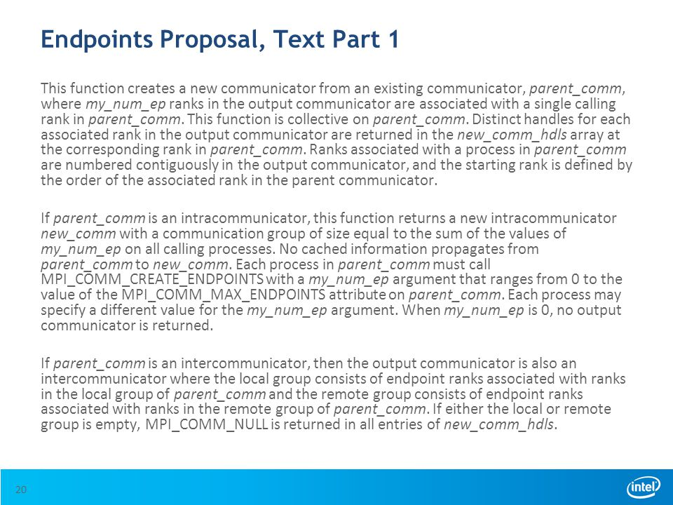 Endpoints Proposal, Text Part 1 This function creates a new communicator from an existing communicator, parent_comm, where my_num_ep ranks in the outp