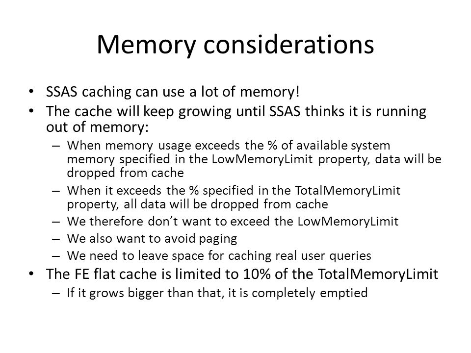 Memory considerations SSAS caching can use a lot of memory.