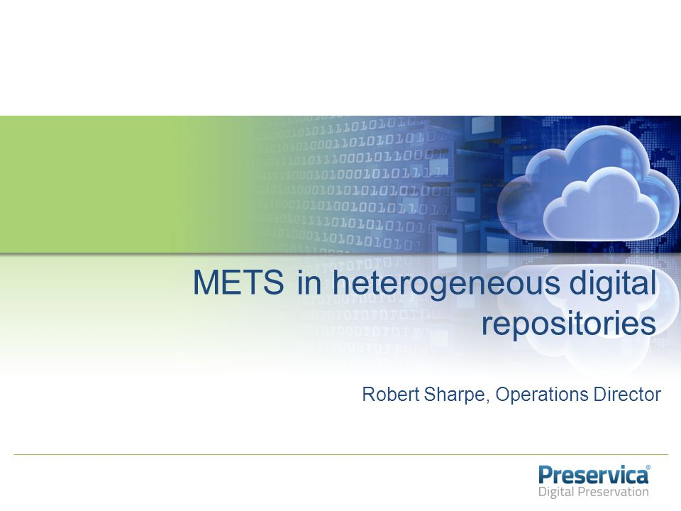 Robert Sharpe, Operations Director METS in heterogeneous digital repositories