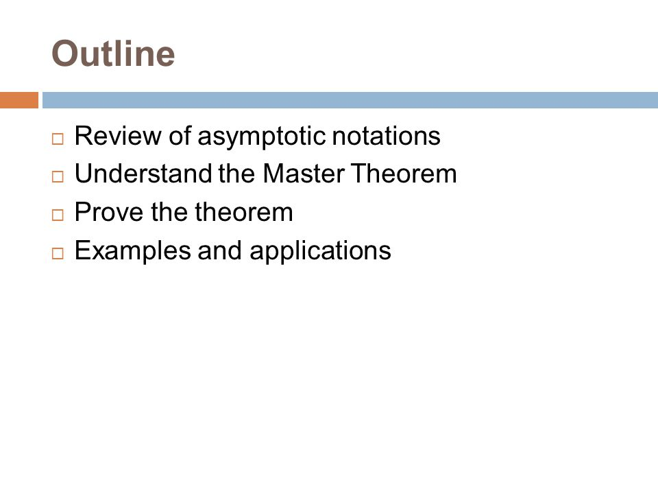 Outline  Review of asymptotic notations  Understand the Master Theorem  Prove the theorem  Examples and applications
