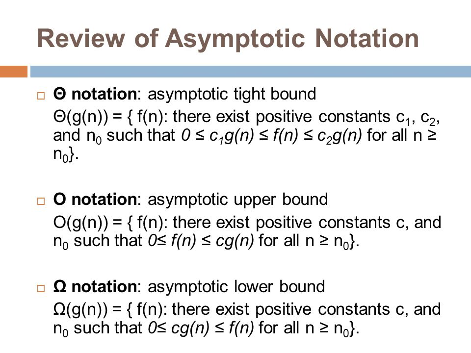 Review of Asymptotic Notation (Con.)  Asymptotic notation in equations  Theorem: For any two functions f(n) and g(n), we have f(n) = Θ(g(n)) if and only if f(n) = O(g(n)) and f(n) = Ω(g(n)).