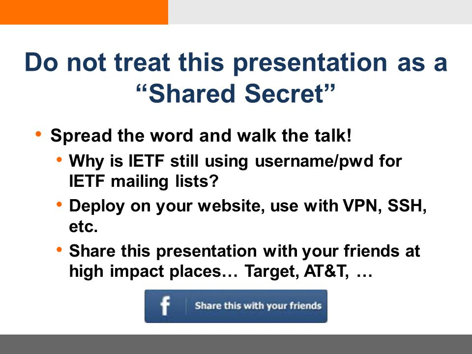 Do not treat this presentation as a Shared Secret Spread the word and walk the talk.