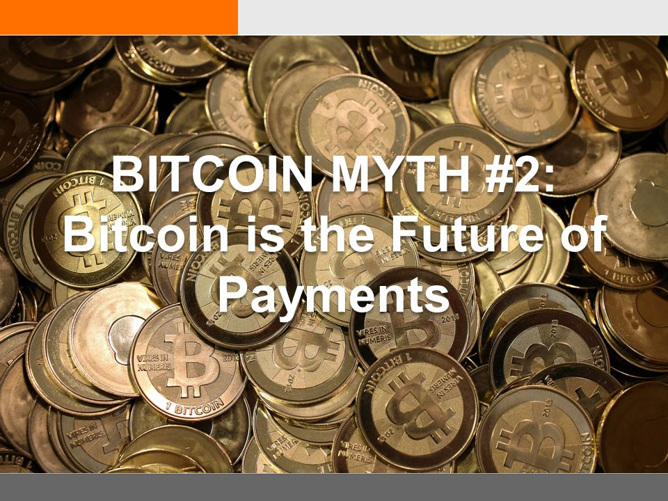 BITCOIN MYTH #2: Bitcoin is the Future of Payments