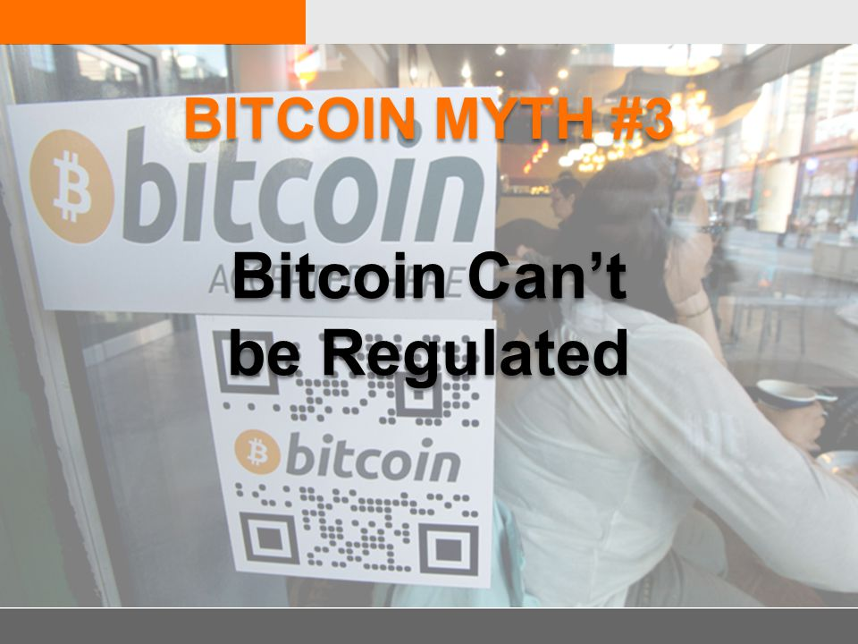 Bitcoin Can't be Regulated BITCOIN MYTH #3
