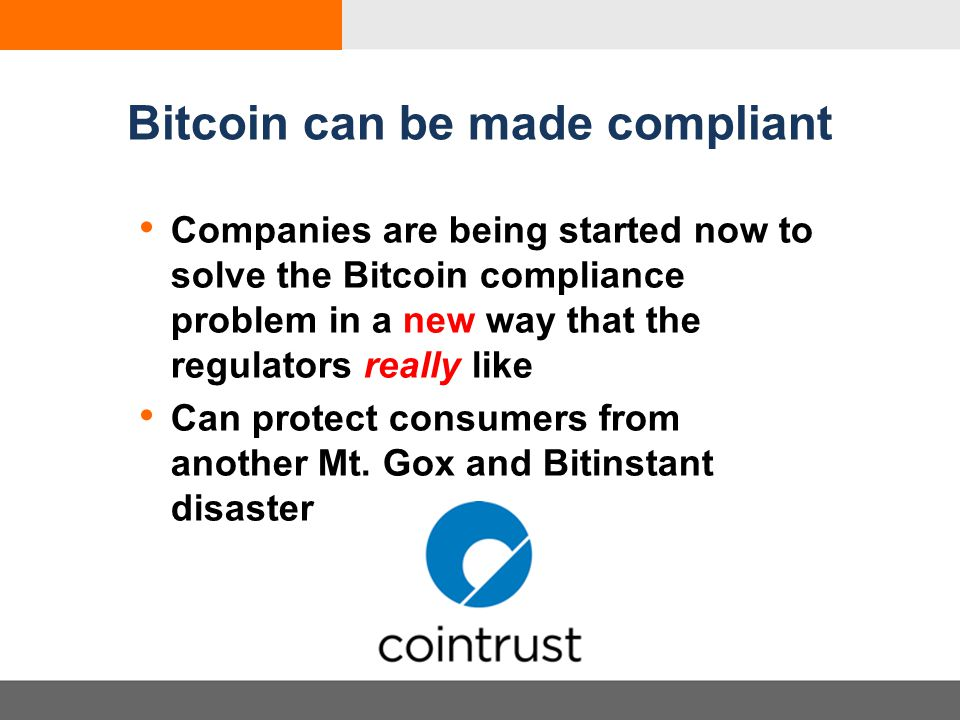 Bitcoin can be made compliant Companies are being started now to solve the Bitcoin compliance problem in a new way that the regulators really like Can protect consumers from another Mt.
