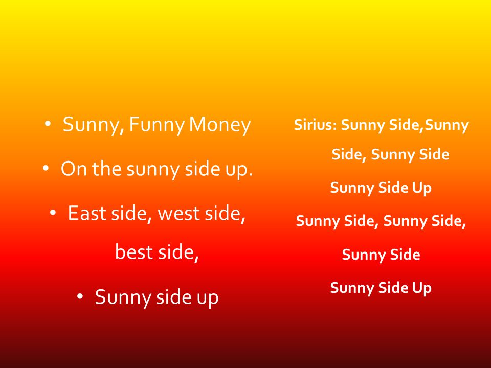 Sunny, Funny Money On the sunny side up.