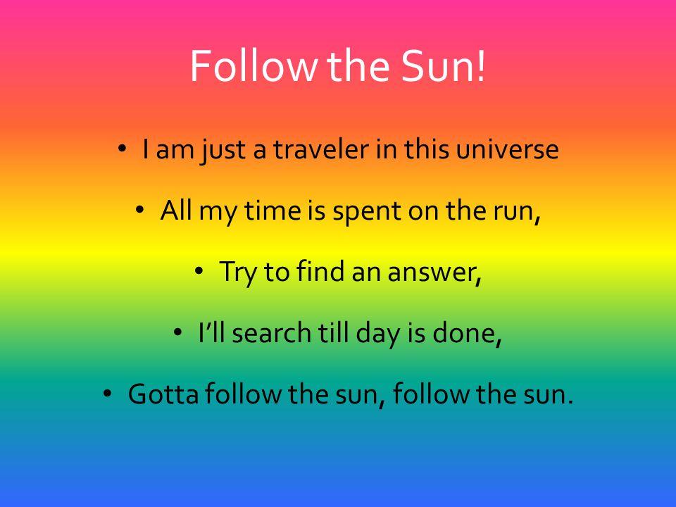 Follow the Sun.