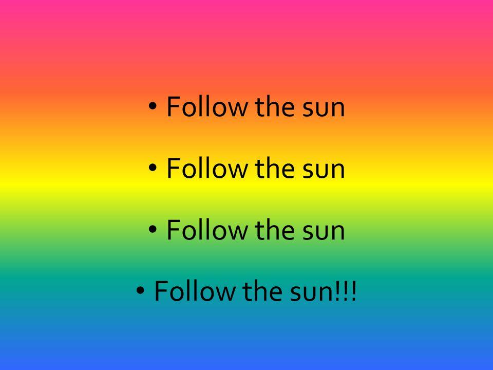 Follow the sun Follow the sun!!!