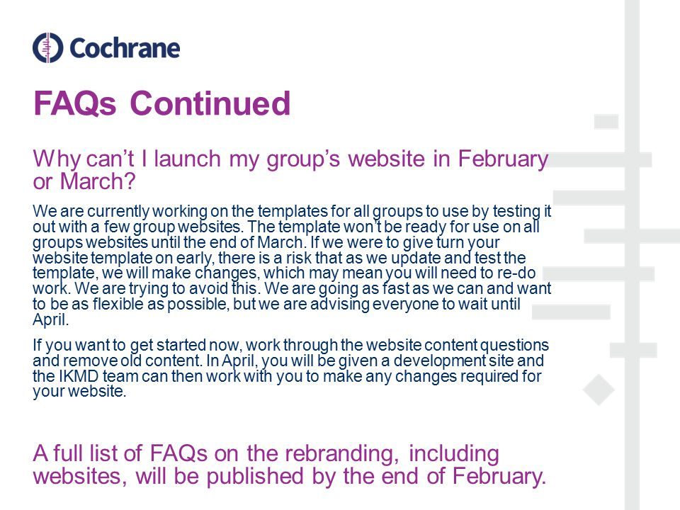 FAQs Continued Why can't I launch my group's website in February or March.