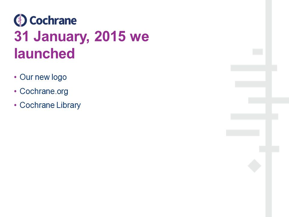 31 January, 2015 we launched Our new logo Cochrane.org Cochrane Library