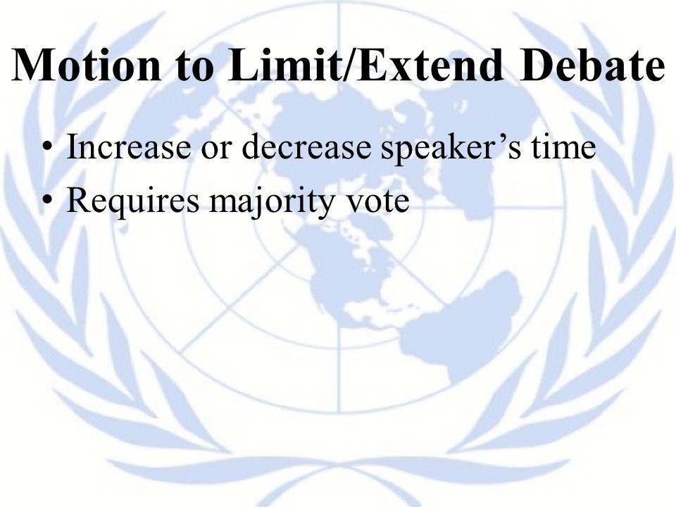 Motion to Limit/Extend Debate Increase or decrease speaker's time Requires majority vote