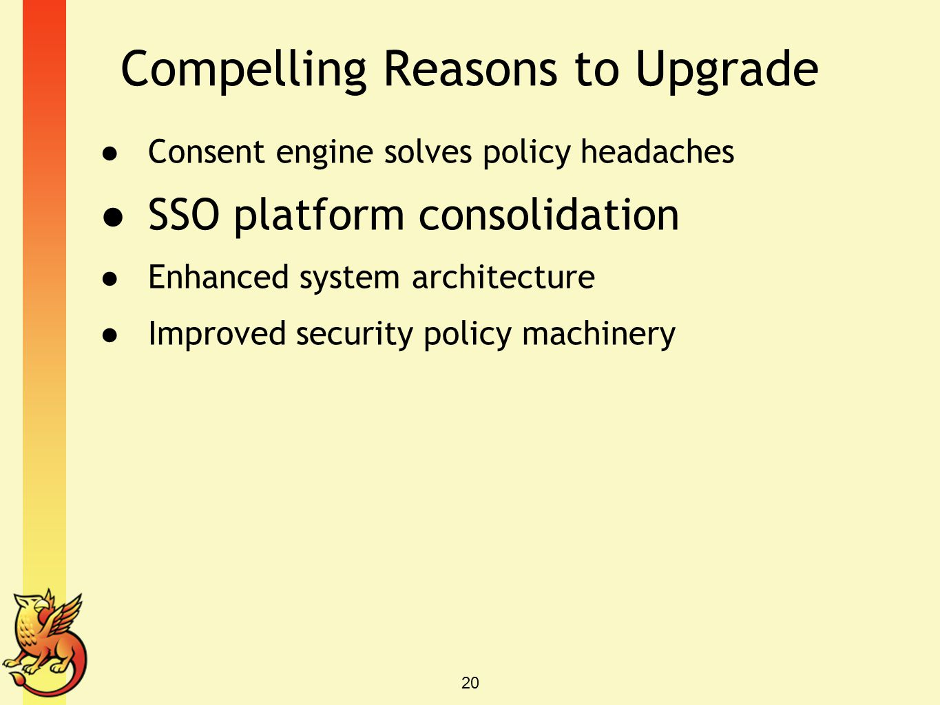 Compelling Reasons to Upgrade ● Consent engine solves policy headaches ● SSO platform consolidation ● Enhanced system architecture ● Improved security