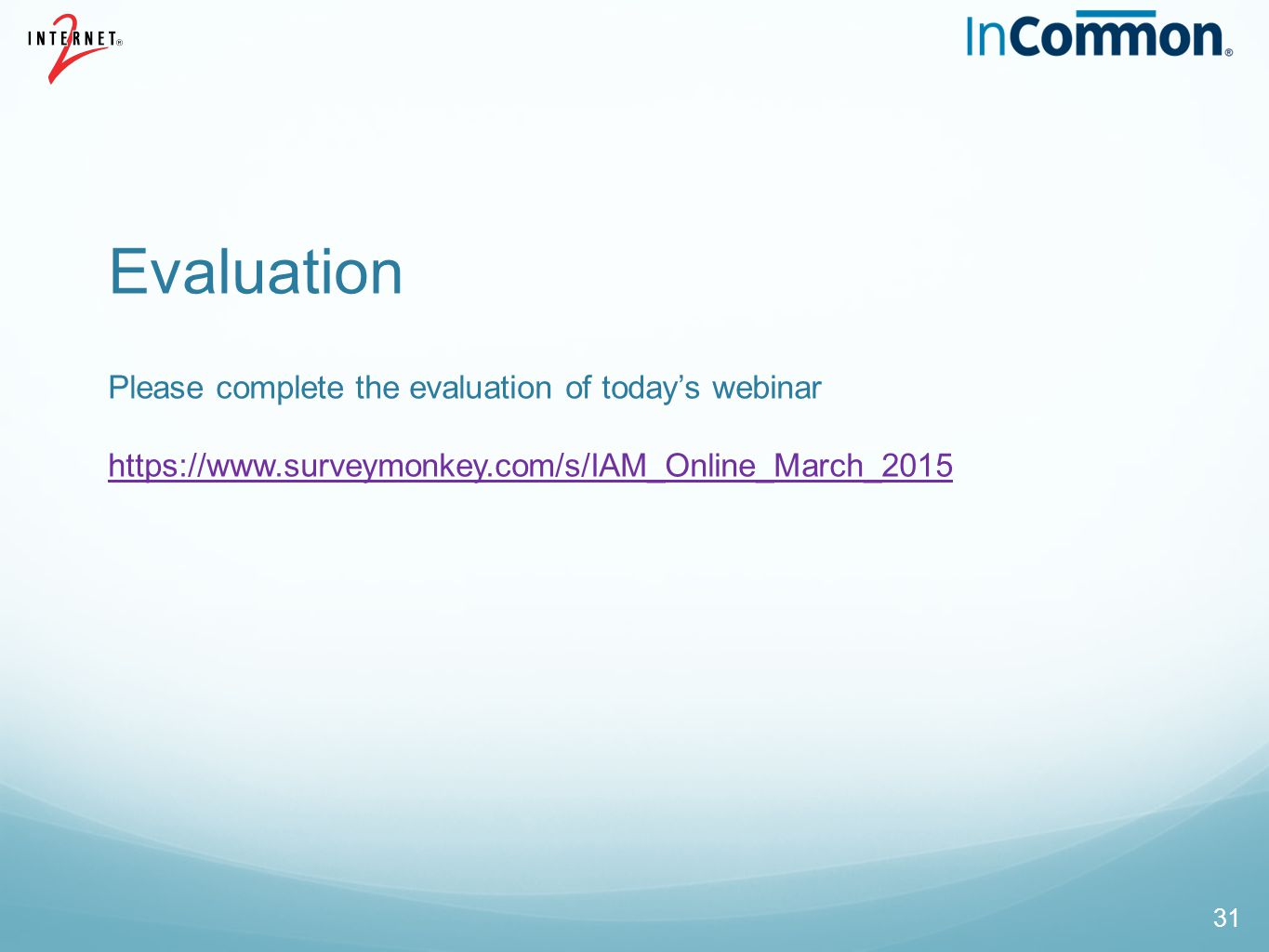 Evaluation Please complete the evaluation of today's webinar https://www.surveymonkey.com/s/IAM_Online_March_2015 https://www.surveymonkey.com/s/IAM_O