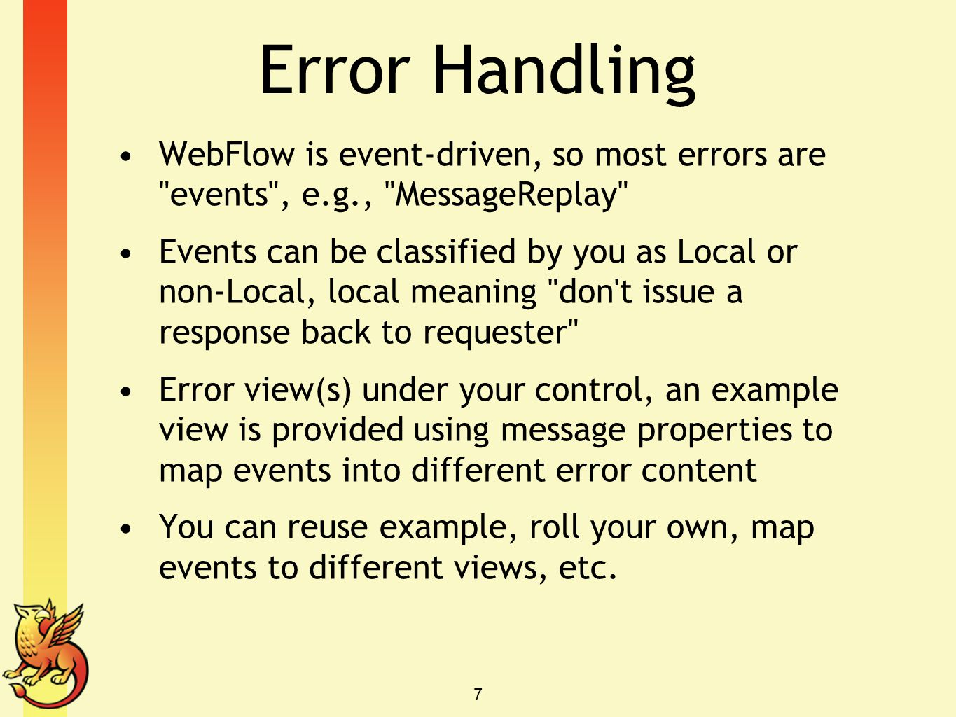 Error Handling WebFlow is event-driven, so most errors are
