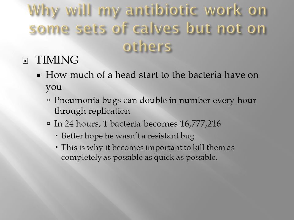  TIMING  How much of a head start to the bacteria have on you  Pneumonia bugs can double in number every hour through replication  In 24 hours, 1