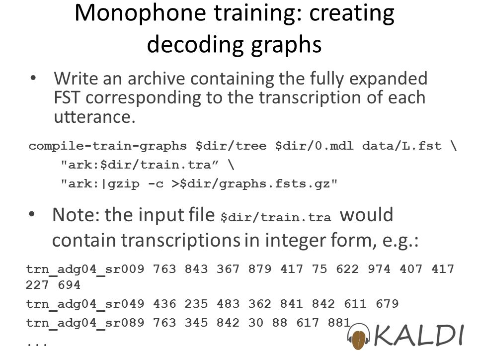 Monophone training: creating decoding graphs Write an archive containing the fully expanded FST corresponding to the transcription of each utterance.
