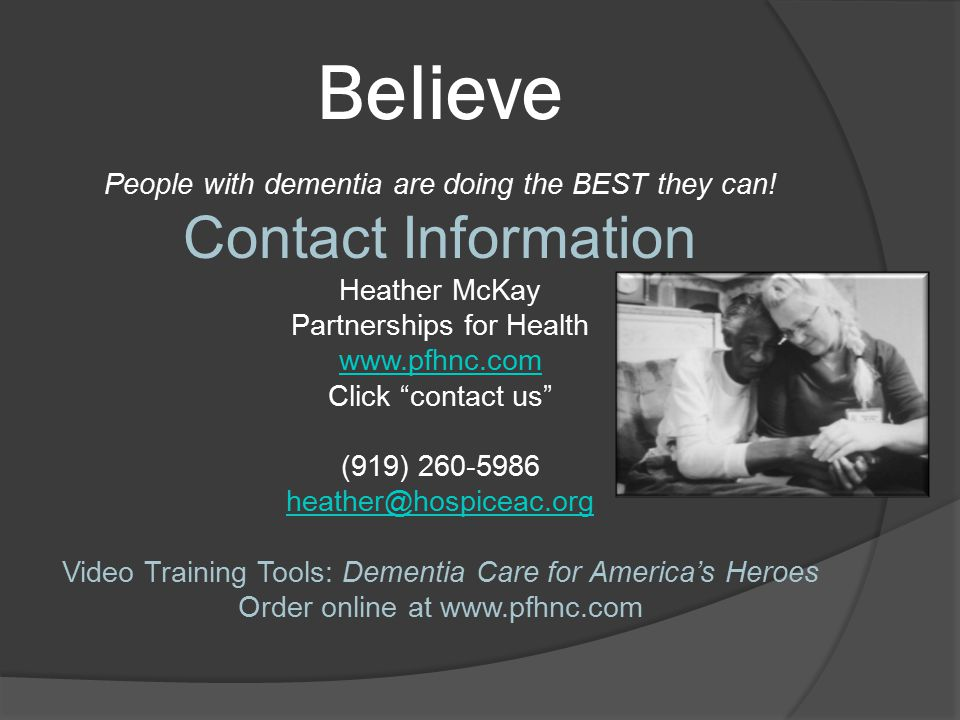 Believe People with dementia are doing the BEST they can.