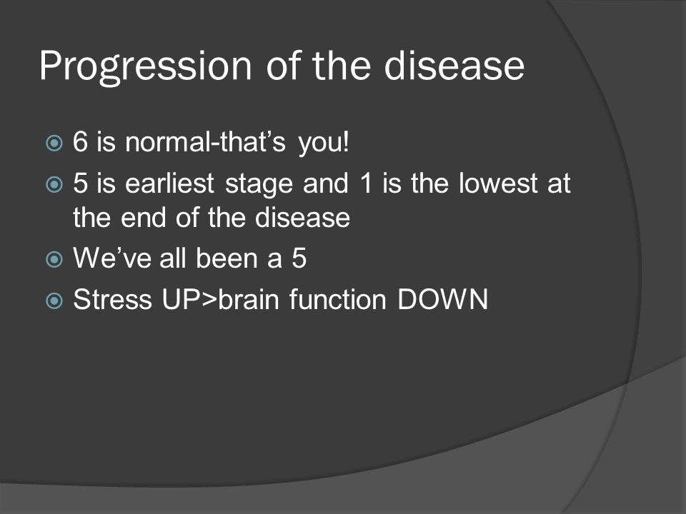 Progression of the disease  6 is normal-that's you.