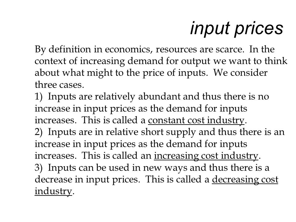 input prices By definition in economics, resources are scarce.