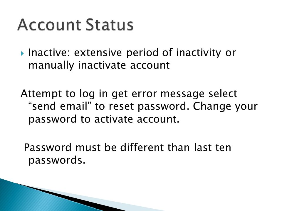  Inactive: extensive period of inactivity or manually inactivate account Attempt to log in get error message select send email to reset password.
