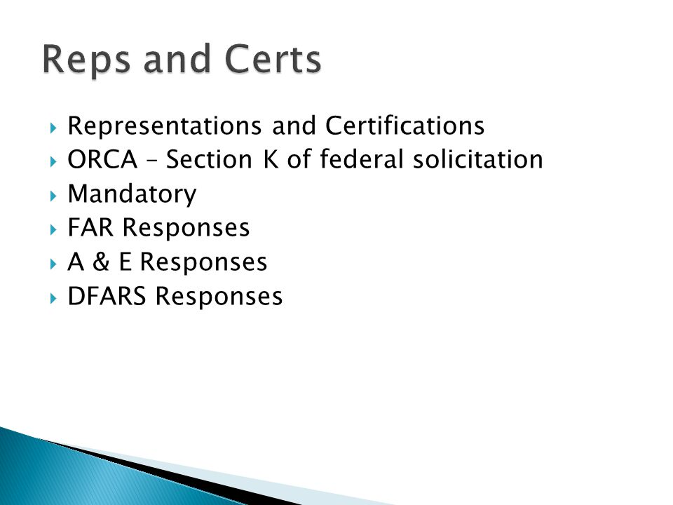  Representations and Certifications  ORCA – Section K of federal solicitation  Mandatory  FAR Responses  A & E Responses  DFARS Responses
