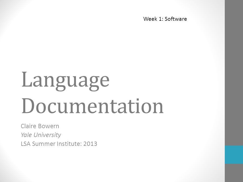 Language Documentation Claire Bowern Yale University LSA Summer Institute: 2013 Week 1: Software