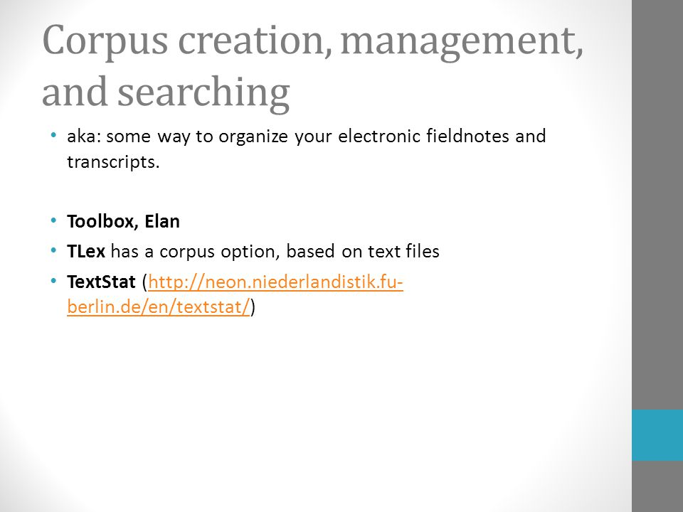 Corpus creation, management, and searching aka: some way to organize your electronic fieldnotes and transcripts. Toolbox, Elan TLex has a corpus optio