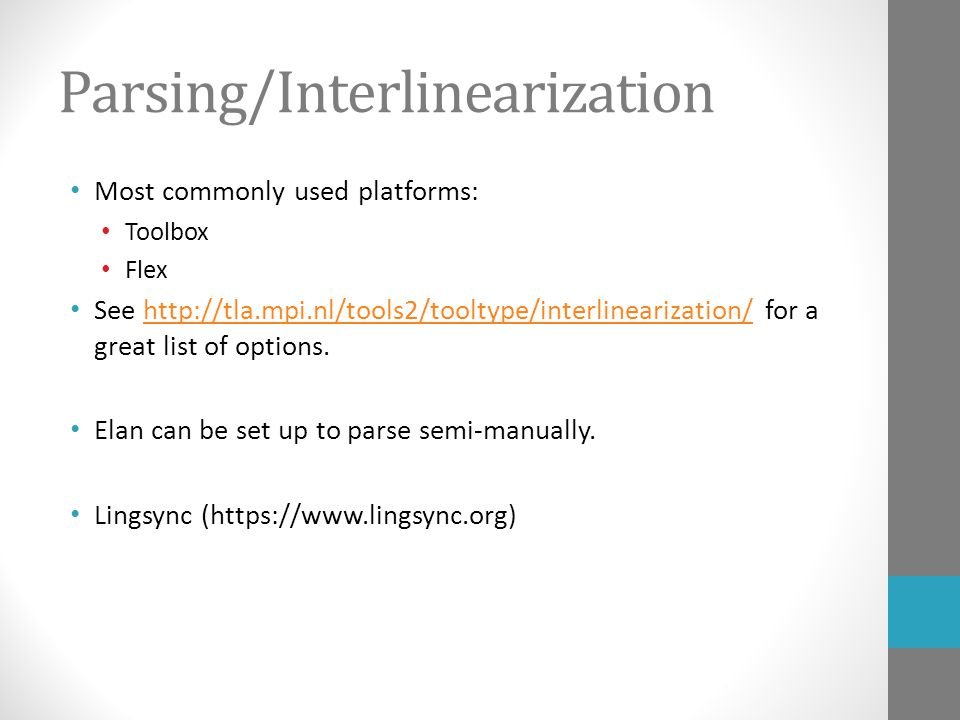 Parsing/Interlinearization Most commonly used platforms: Toolbox Flex See http://tla.mpi.nl/tools2/tooltype/interlinearization/ for a great list of op