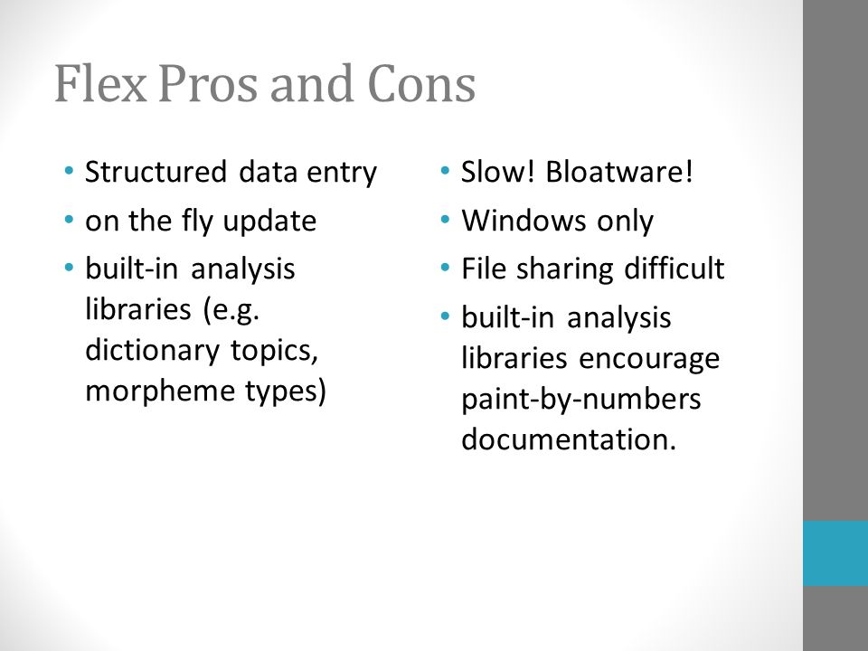 Flex Pros and Cons Structured data entry on the fly update built-in analysis libraries (e.g.