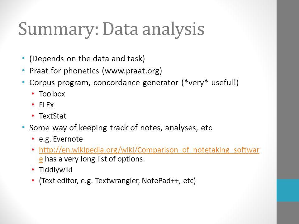 Summary: Data analysis (Depends on the data and task) Praat for phonetics (www.praat.org) Corpus program, concordance generator (*very* useful!) Toolb