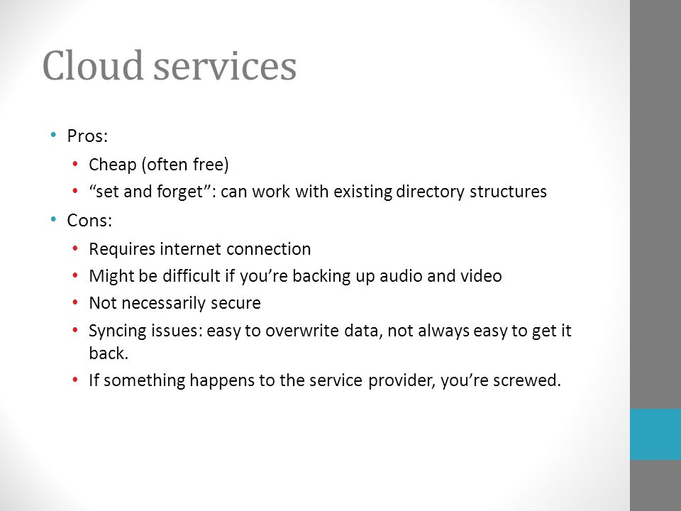 """Cloud services Pros: Cheap (often free) """"set and forget"""": can work with existing directory structures Cons: Requires internet connection Might be diff"""