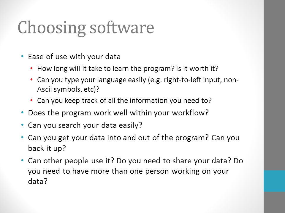 Choosing software Ease of use with your data How long will it take to learn the program.