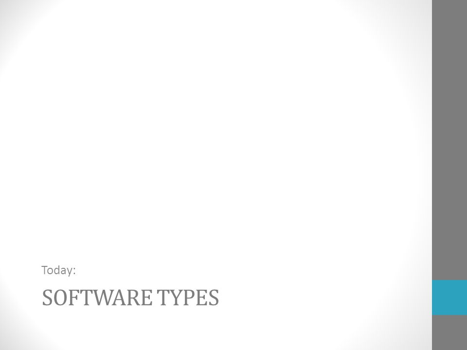SOFTWARE TYPES Today:
