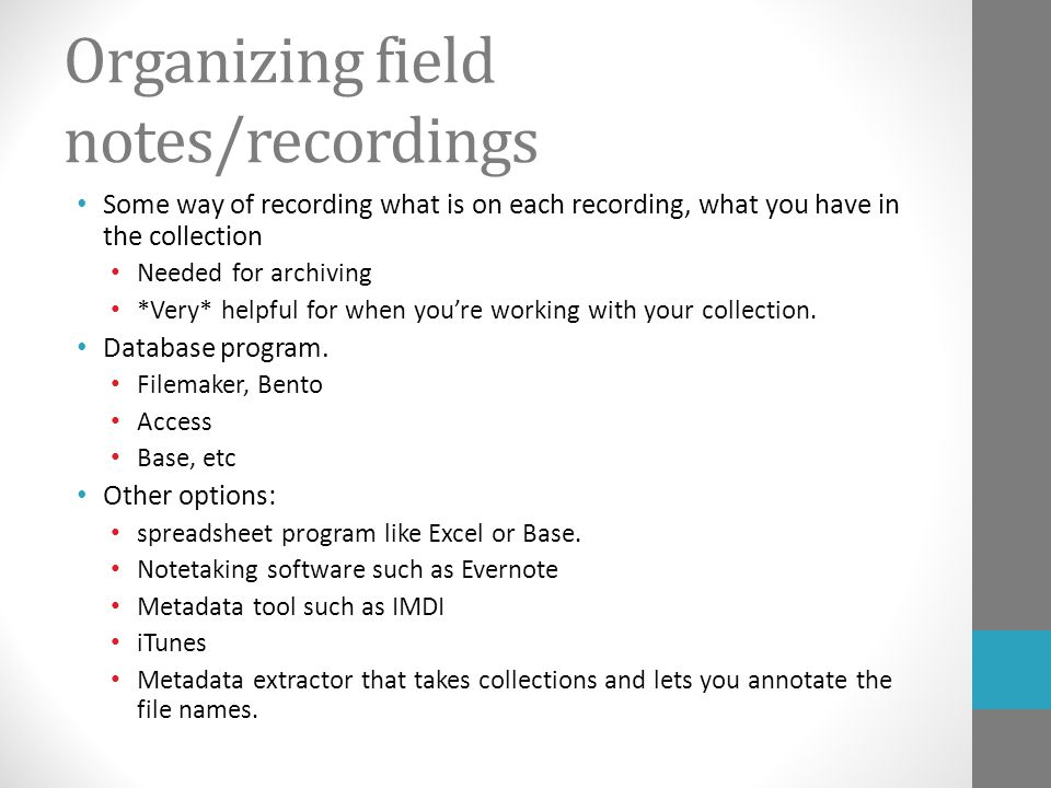 Organizing field notes/recordings Some way of recording what is on each recording, what you have in the collection Needed for archiving *Very* helpful