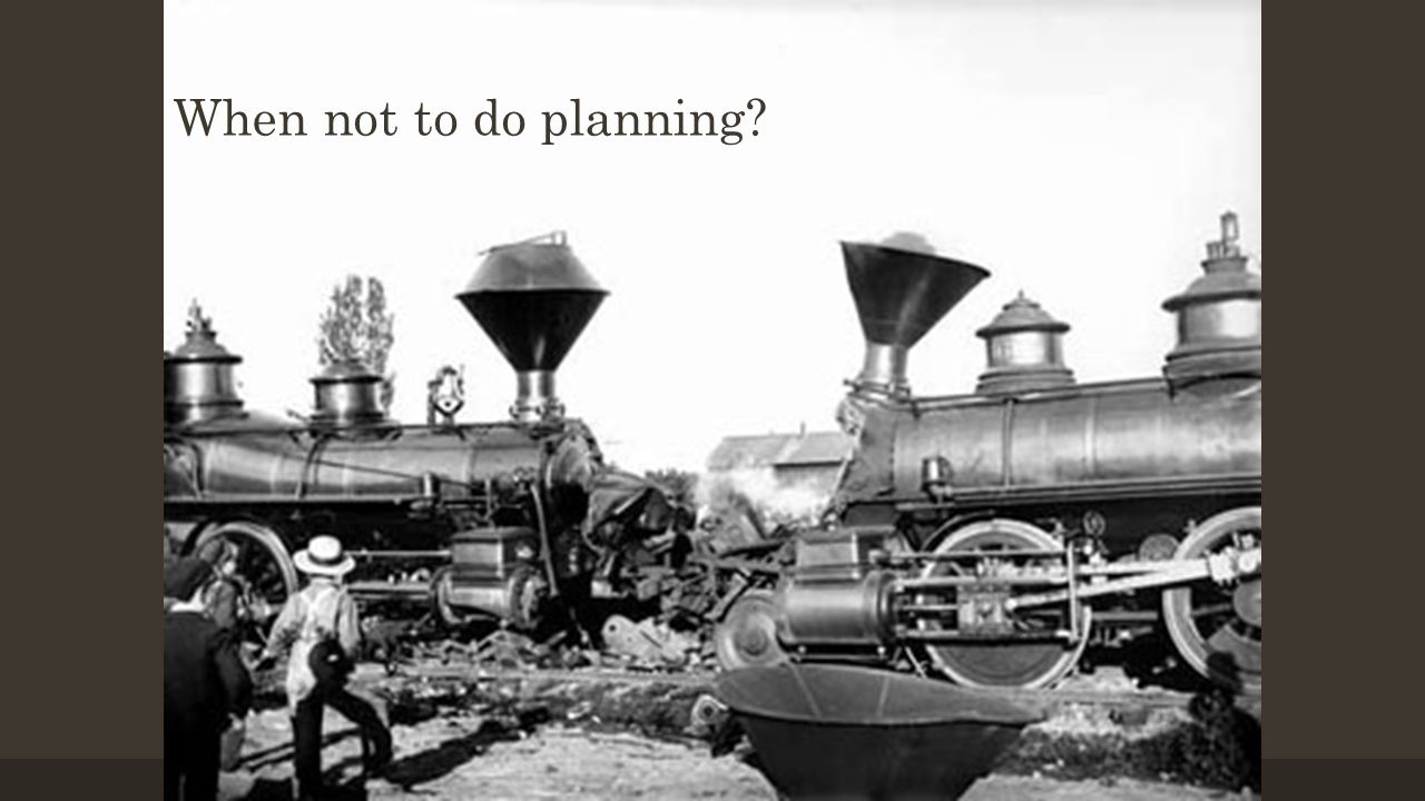 When not to do planning?