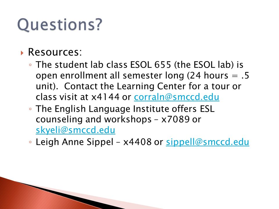 Resources: ◦ The student lab class ESOL 655 (the ESOL lab) is open enrollment all semester long (24 hours =.5 unit).
