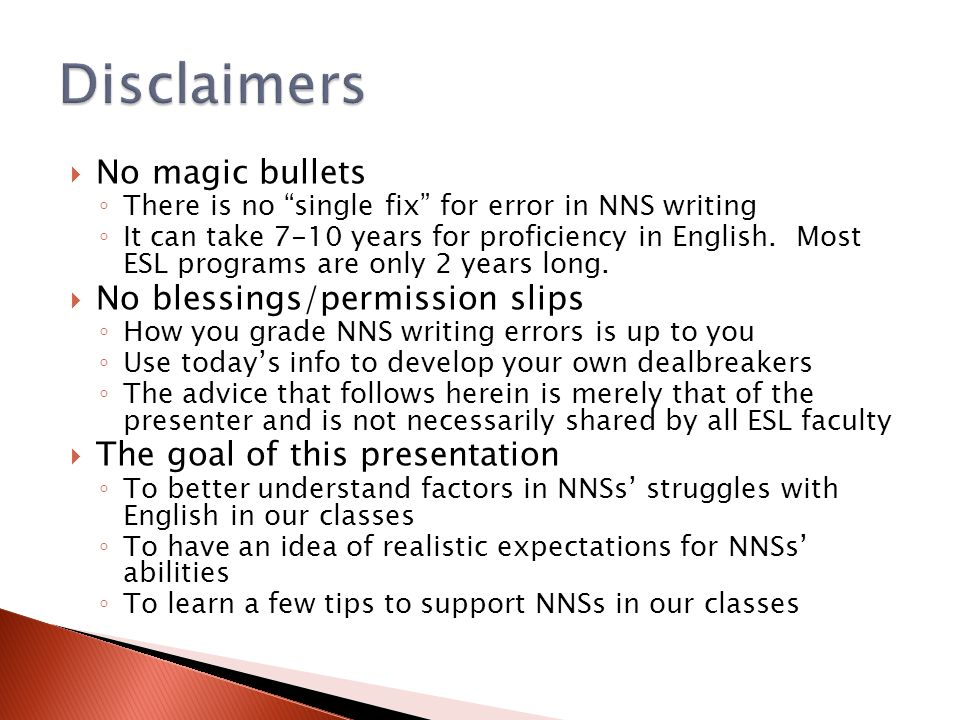  No magic bullets ◦ There is no single fix for error in NNS writing ◦ It can take 7-10 years for proficiency in English.