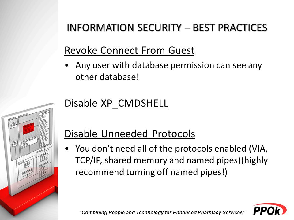Combining People and Technology for Enhanced Pharmacy Services INFORMATION SECURITY – BEST PRACTICES Revoke Connect From Guest Any user with database permission can see any other database.